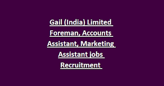 Gail (India) Limited Foreman, Accounts Assistant, Marketing Assistant jobs Recruitment Notification 2018