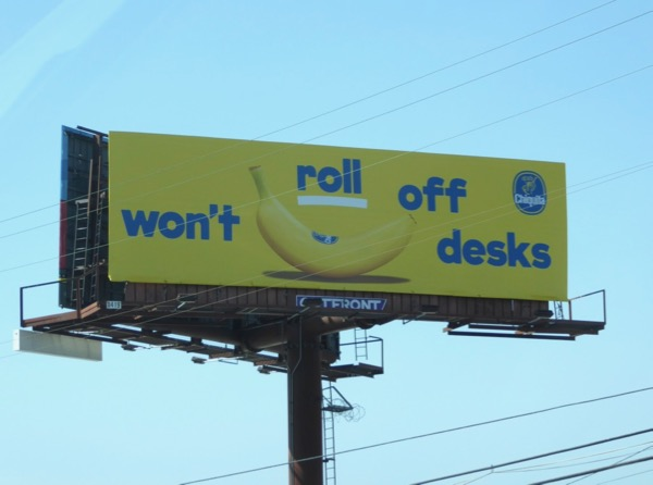 Wont roll off desks Chiquita banana billboard