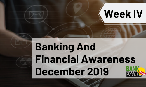 Banking and Financial Awareness December 2019: Week IV