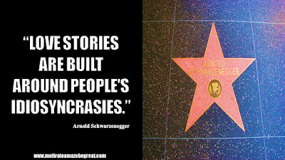 "Featured in the article Arnold Schwarzenegger Inspirational Quotes From Motivational Autobiography that include the best motivational quotes from Arnold: ""Love stories are built around people's idiosyncrasies."""