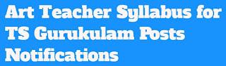 Art Teacher Syllabus For TS Gurukulam Posts Notifications