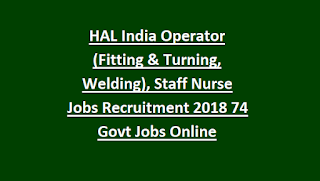 HAL India Operator (Fitting & Turning, Welding), Staff Nurse, Pharmacist Jobs Recruitment 2018 74 Govt Jobs Online
