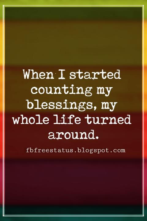 Inspiring Thanksgiving Quotes, When I started counting my blessings, my whole life turned around. - Willie Nelson