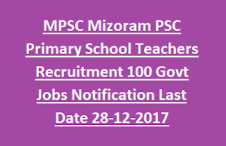 MPSC Mizoram PSC Primary School Teachers Recruitment 2017 100 Govt Jobs Notification Last Date 28-12-2017