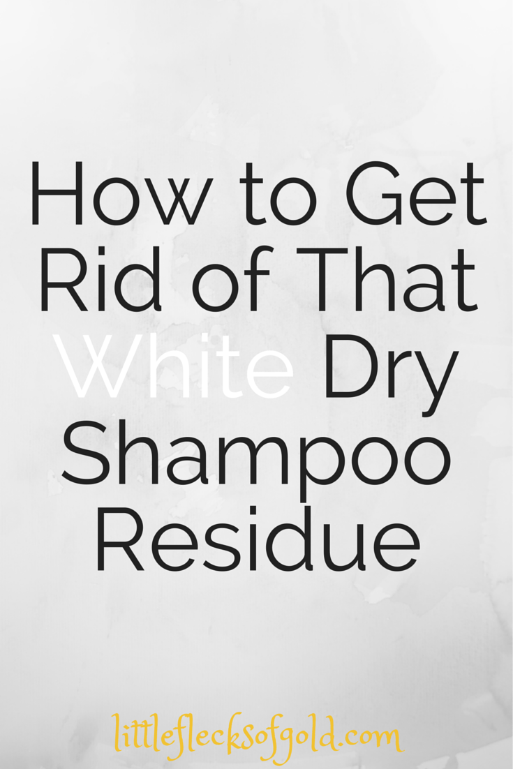 how to get rid of that white dry shampoo residue