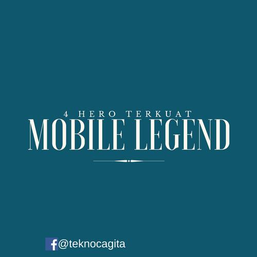 4 Hero Terbaik di Mobile Legend Yang Sangat Penting Bagi Tim