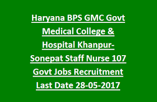 Haryana BPS GMC Govt Medical College & Hospital Khanpur-Sonepat Staff Nurse 107 Govt Jobs Recruitment Last Date 28-05-2017