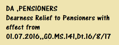 pensioners DA ,Dearness Relief to Pensioners with effect from 01.07.2016,,GO.MS.141,Dt.16/8/17