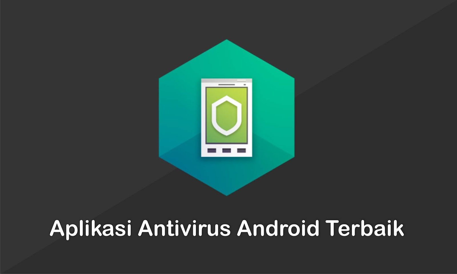 Daftar Aplikasi Antivirus Terbaik untuk Hp Android Anda