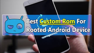 Best Top 10 Custom Rom For Your Rooted Android