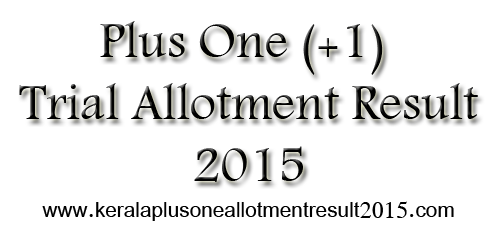 Plus one trial allotment 2015, hscap trial allotment 2015, kerala +1 trial allotment 2015