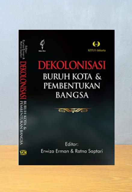 DEKOLONISASI BURUH KOTA DAN PEMBENTUKAN BANGSA, Erwinza Erman