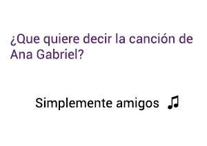 Significado de la canción Simplemente Amigos Ana Gabriel.