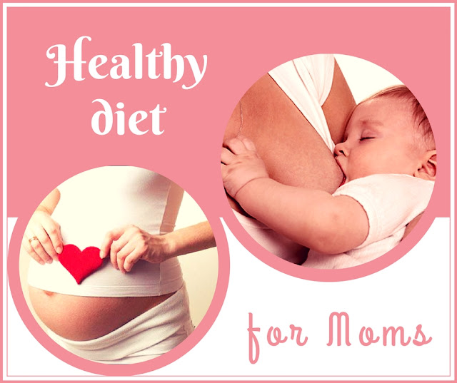A nutritious and delicious diet for pregnant and nursing Moms