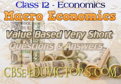 CBSE Class 12 - Economics - Value Based Questions and Answers on Macro Economics (#cbsenotes)(#eduvictors)