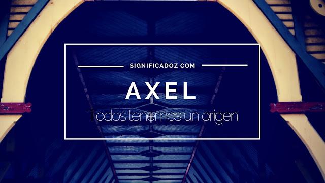 Significado y Origen del Nombre Axel ¿Que Significa?
