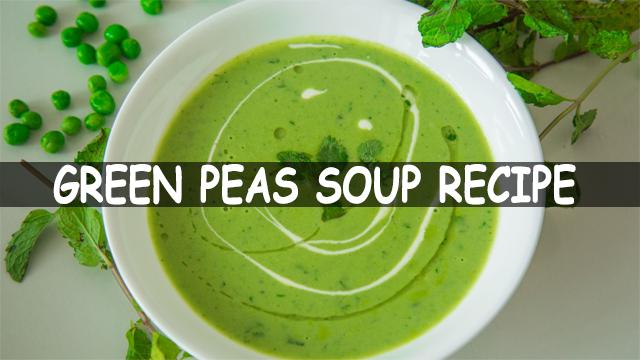 How To Make Green Peas Soup | Green Peas Soup Recipe | Soup Recipe