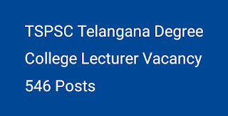 Telangana Degree College Lecturer Vacancy 2017 has issued notification for the recruitment of 546 posts