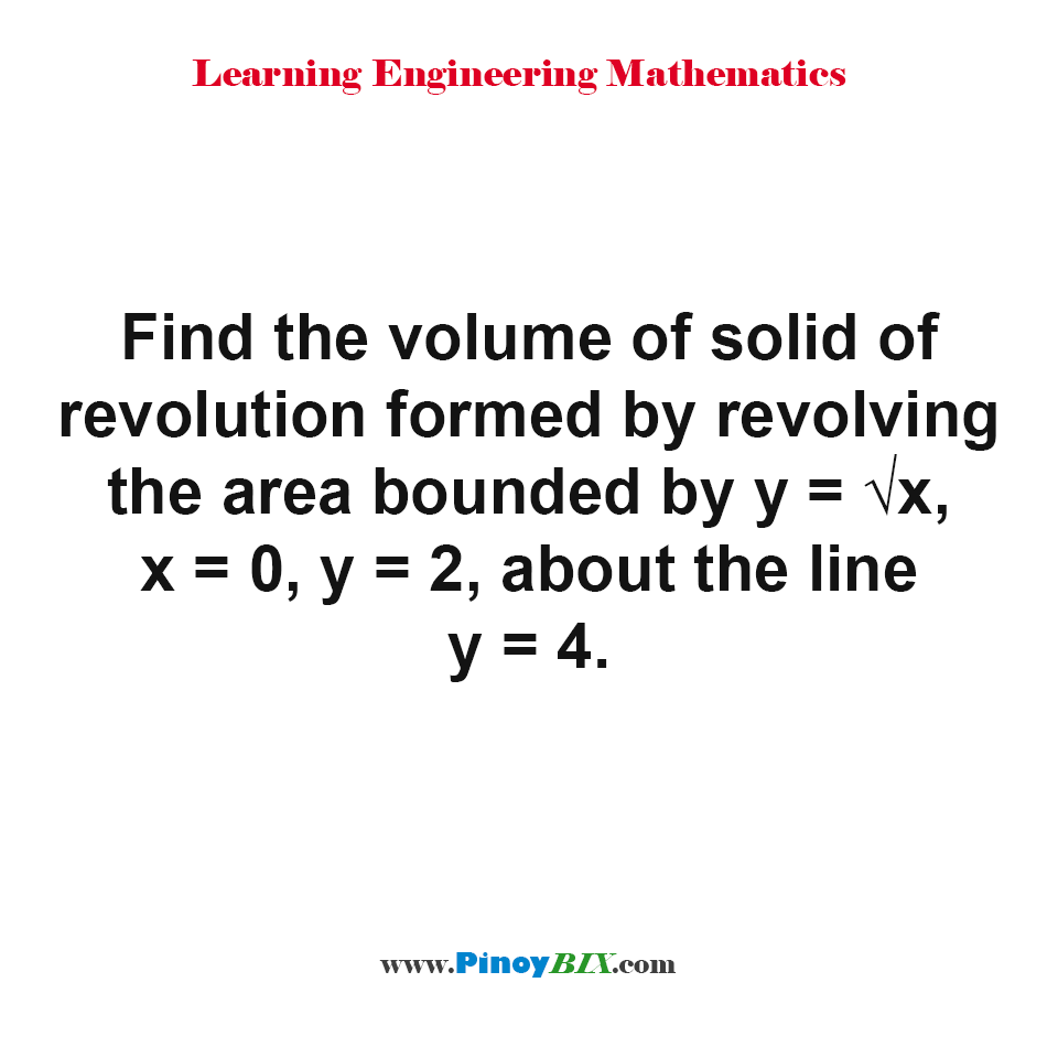 Find the volume of solid of revolution formed by revolving the area bounded