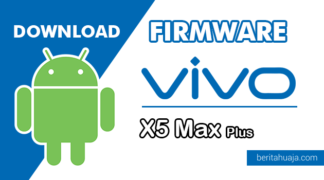 Download Firmware / Stock ROM Vivo X5 Max Plus (PD1408BL) All Version
