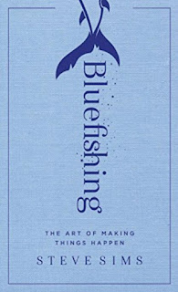 Bluefishing: The Art of Making Things Happen by Steve Sims book review