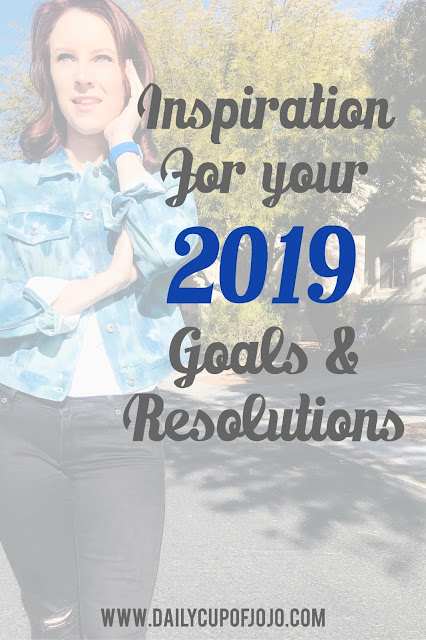 Inspiration For Your 2019 Goals and Resolutions
