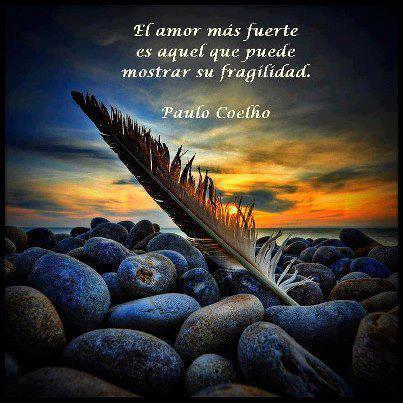 Frases De Paulo Coelho El Amor Mas Fuerte Imagenes Y Carteles