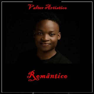 Valter Artistico - Romântico [Kizomba]   Download Mp3   Granda Music