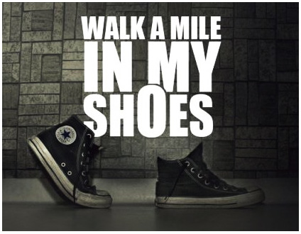 Until You Ve Walked A Mile In My Shoes