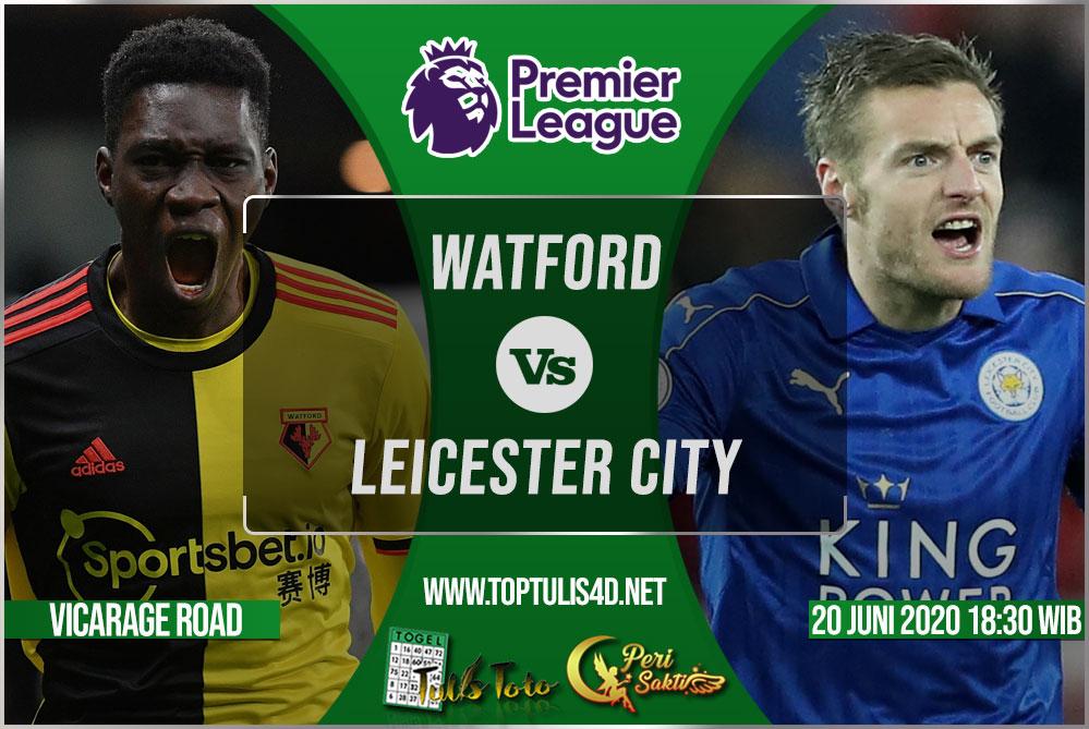 Prediksi Watford vs Leicester City 20 Juni 2020