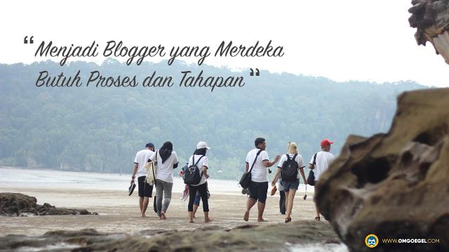 Menjadi Blogger yang Merdeka Butuh Proses dan Tahapan
