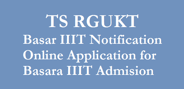 IIIT Basara notification 2018, apply online, iiit basara application form 2018, ts rgukt iiit basara selection list 2019