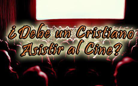 ¿Debe un Cristiano Asistir al Cine?