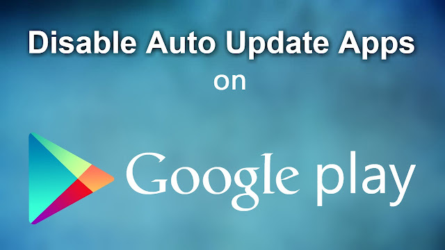 Steps On How to Turn Off Automatic Updates Android Google Play Store