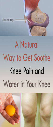 A Natural Way to Get Soothe Knee Pain and Water in Your Knee #HealthRemedies