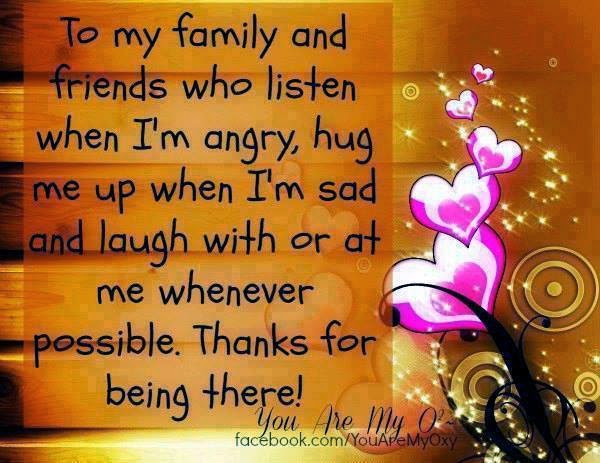 To My Family And Friends Who Listen When I Am Angry Hug Me Up When