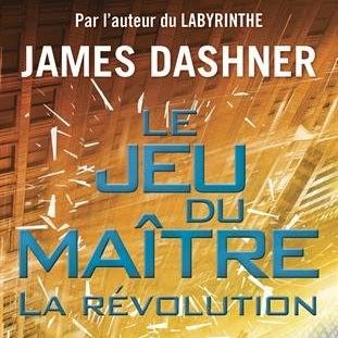 Le jeu du maître, tome 2 : La révolution de James Dashner