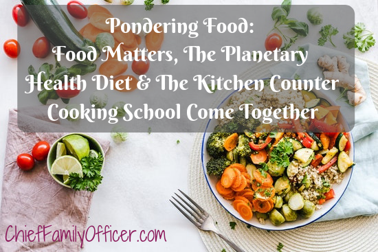 Pondering Food: Food Matters, The Planetary Health Diet & The Kitchen Counter Cooking School Come Together