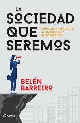 LIBRO - La sociedad que seremos Belén Barreiro (Planeta - 6 junio 2017) COMPRAR ESTE LIBRO EN AMAZON ESPAÑA