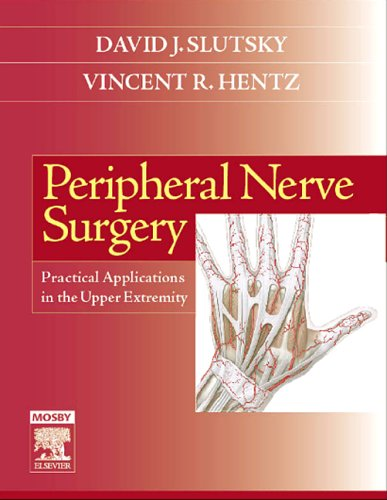 Peripheral Nerve Surgery: Practical Applications in the Upper Extremity, 1e
