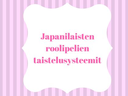 Japanilaisten roolipelien taistelusysteemit: klassinen vuoropohjainen vs. trendikäs tosiaikainen