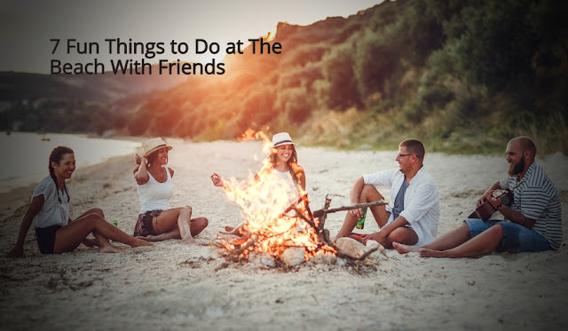 7 Fun Things to Do at The Beach With Friends (Part 2) thing to do