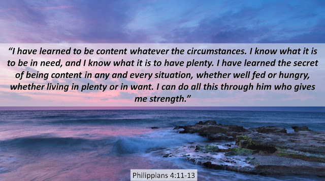 """I have learned to be content whatever the circumstances. I know what it is to be in need, and I know what it is to have plenty. I have learned the secret of being content in any and every situation, whether well fed or hungry, whether living in plenty or in want. I can do all this through him who gives me strength.""- Philippians 4:11-13 #God #Christ #Bible #Contentment #Money #Struggles #Sky"