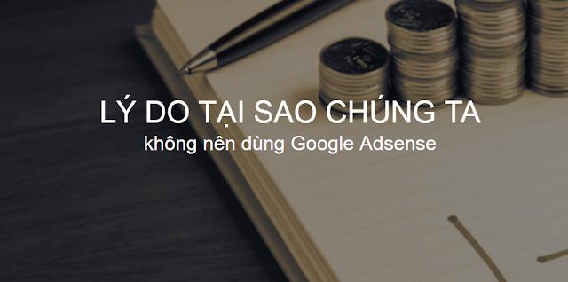 lý do không nên dùng Google Adsense