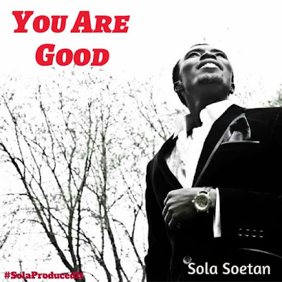 Music: Sola Soetan – You Are Good