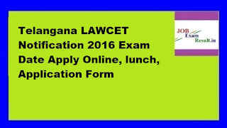 Telangana LAWCET Notification 2016 Exam Date Apply Online, lunch, Application Form
