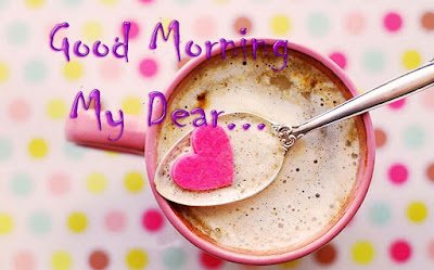good-morning-my-dear-wishes-for-morning-coffee