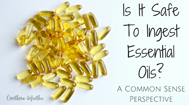 Is it safe to ingest essential oils? A common sense perspective.