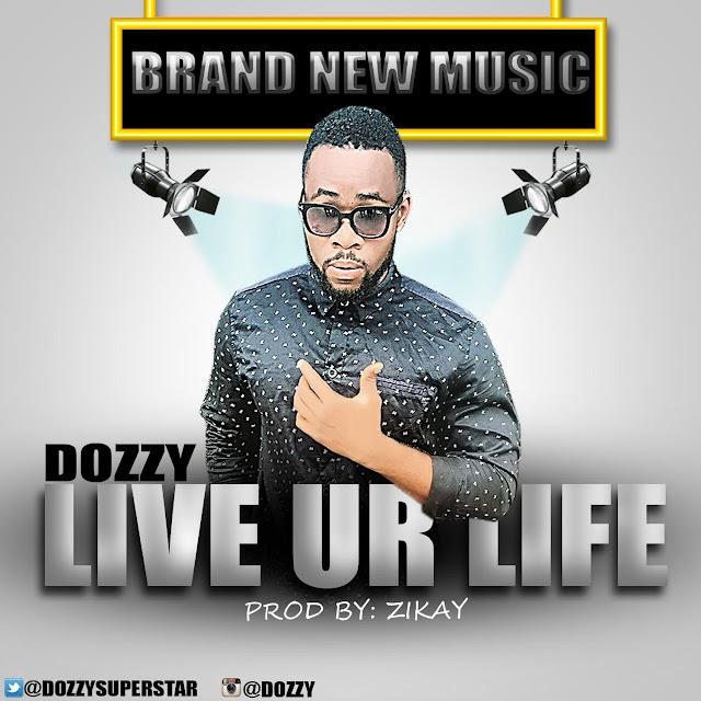 Music : Dozzy – Live Your Life@dozzysuperstar