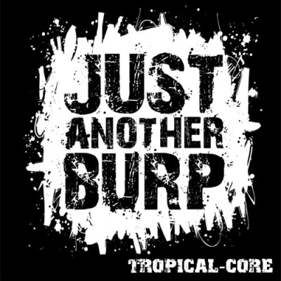 <center>Just Another Burp - Tropical-Core EP (2007)</center>